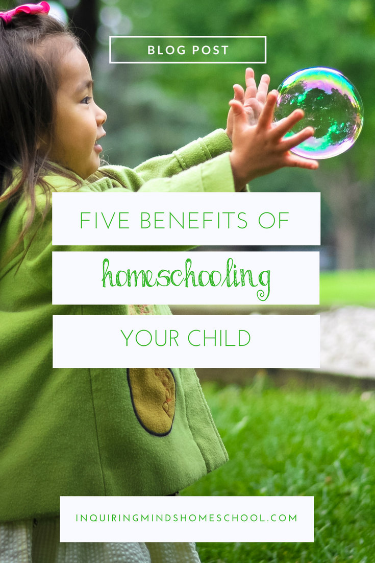 Five Benefits of Homeschooling Your Child